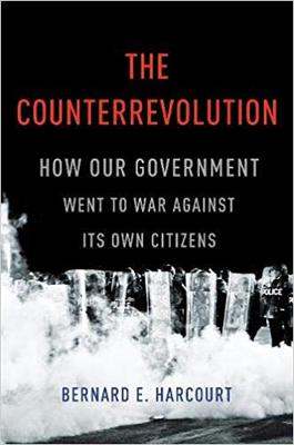The Counterrevolution How Our Government Went To War Against Its Own By Bernard E Harcourt