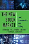 The New Stock Market: Law, Economics, and Policy by Merritt B. Fox, Lawrence R. Glosten, and Gabriel V. Rauterberg