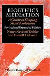 Bioethics Mediation: A Guide to Shaping Shared Solutions by Nancy Neveloff Dubler and Carol B. Liebman