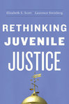 Rethinking Juvenile Justice by Elizabeth S. Scott and Laurence Steinberg