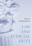 Law and Judicial Duty by Philip A. Hamburger