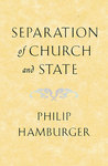 Separation of Church and State by Philip A. Hamburger