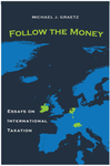 Follow the Money: Essays on International Taxation by Michael J. Graetz