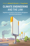 Climate Engineering and the Law: Regulation and Liability for Solar Radiation Management and Carbon Dioxide Removal by Michael B. Gerrard and Tracy Hester