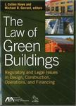The Law of Green Buildings: Regulatory and Legal Issues in Design, Construction, Operations, and Financing by J. Cullen Howe and Michael B. Gerrard