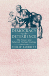 Democracy and Deterrence: The History and Future of Nuclear Strategy by Philip Chase Bobbitt