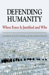 Defending Humanity: When Force is Justified and Why by George P. Fletcher and Jens David Ohlin