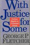 With Justice for Some: Victims' Rights in Criminal Trials by George P. Fletcher