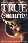 True Security: Rethinking American Social Insurance