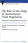 The Role of the Judge in International Trade Regulation: Experience and Lessons for the WTO: The World Trade Forum, Vol. 4 by Thomas Cottier and Petros C. Mavroidis