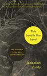 This Land Is Our Land: The Struggle for a New Commonwealth by Jedediah S. Purdy