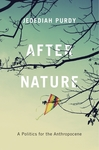 After Nature: A Politics for the Anthropocene by Jedediah S. Purdy