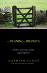 The Meaning of Property: Freedom, Community, and the Legal Imagination by Jedediah S. Purdy