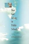 Does God Belong in Public Schools? by Kent Greenawalt