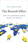 The Brussels Effect: How the European Union Rules the World by Anu Bradford