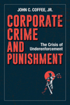 Corporate Crime and Punishment: The Crisis of Underenforcement by John C. Coffee Jr.