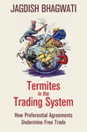 Termites in the Trading System: How Preferential Agreements Undermine Free Trade by Jagdish N. Bhagwati