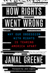 How Rights Went Wrong: Why Our Obsession with Rights is Tearing America Apart by Jamal Greene