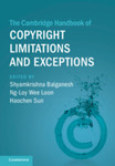 The Cambridge Handbook of Copyright Limitations and Exceptions by Shyamkrishna Balganesh, Ng-Loy Wee Loon, and Haochen Sun